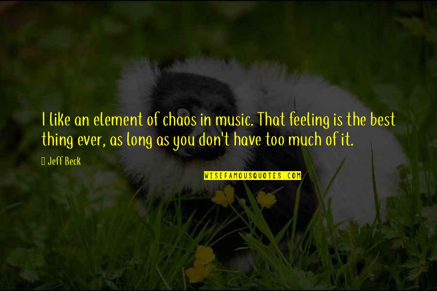 The Feeling Of Music Quotes By Jeff Beck: I like an element of chaos in music.