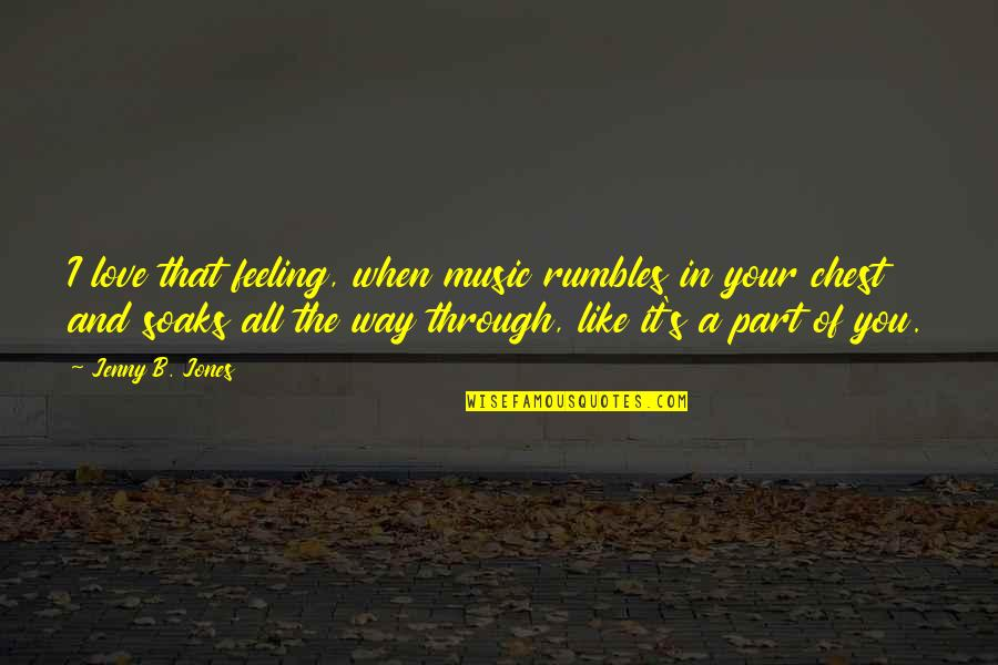 The Feeling Of Music Quotes By Jenny B. Jones: I love that feeling, when music rumbles in