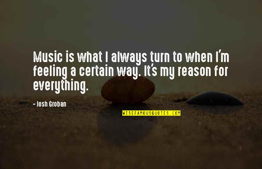 The Feeling Of Music Quotes By Josh Groban: Music is what I always turn to when