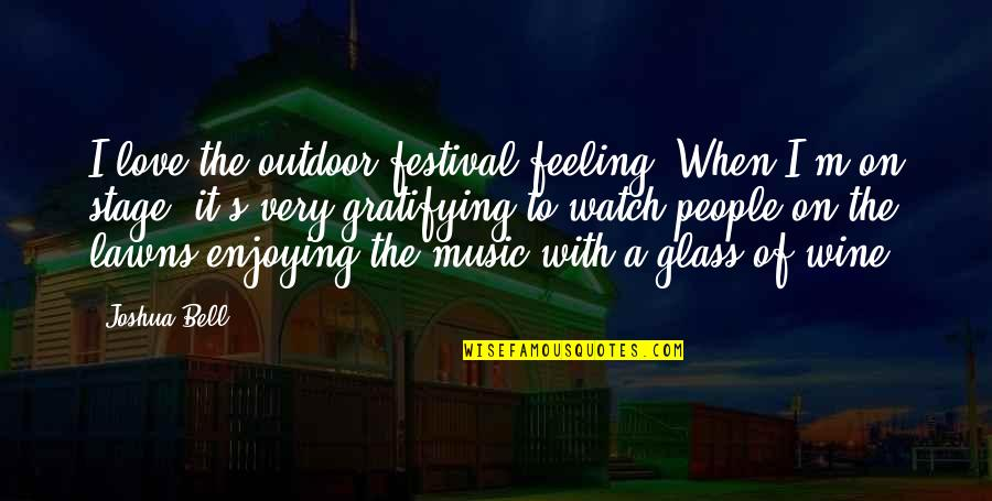 The Feeling Of Music Quotes By Joshua Bell: I love the outdoor festival feeling. When I'm