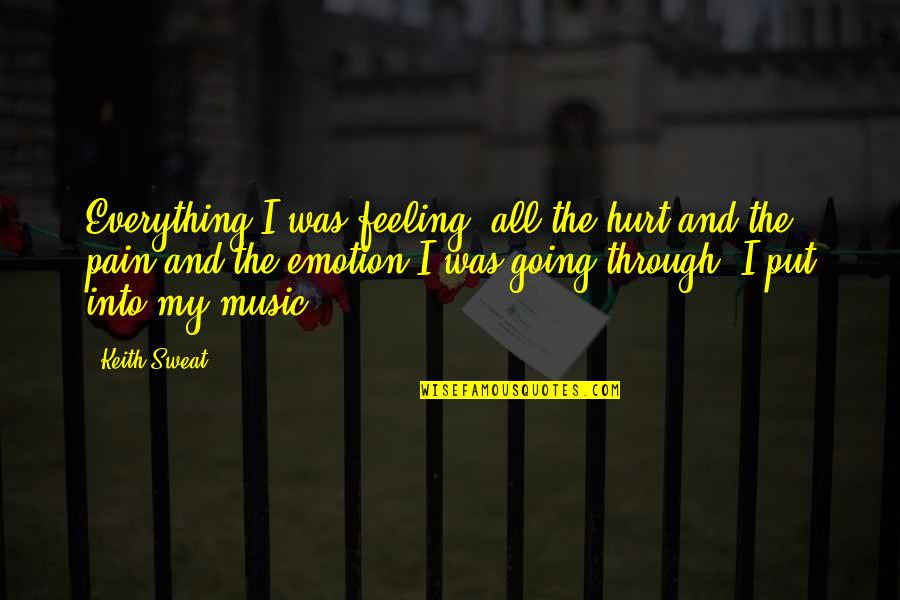 The Feeling Of Music Quotes By Keith Sweat: Everything I was feeling, all the hurt and