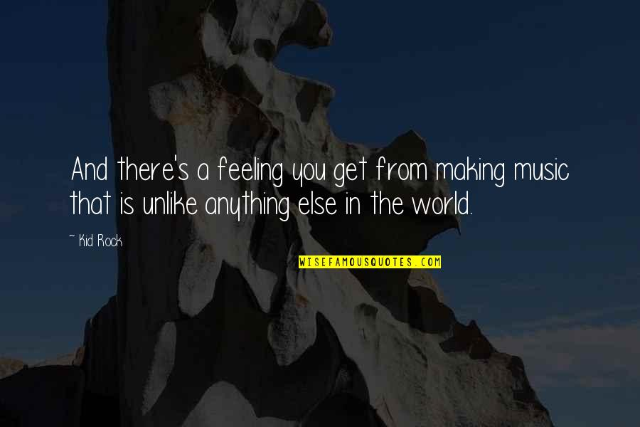 The Feeling Of Music Quotes By Kid Rock: And there's a feeling you get from making