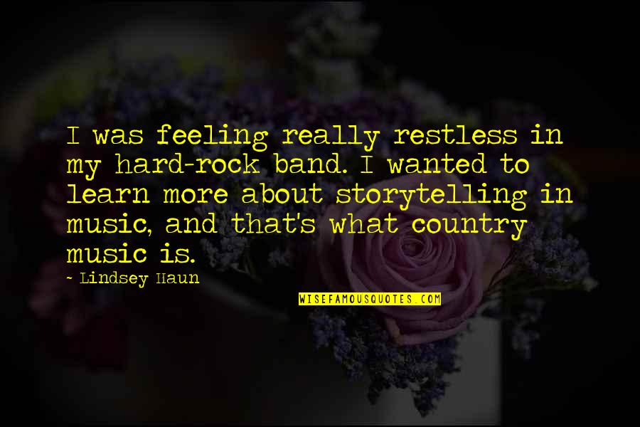 The Feeling Of Music Quotes By Lindsey Haun: I was feeling really restless in my hard-rock