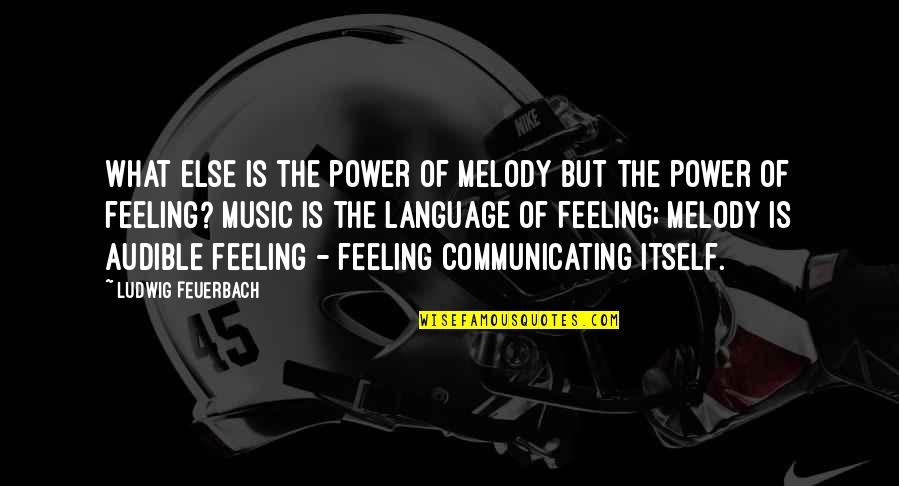 The Feeling Of Music Quotes By Ludwig Feuerbach: What else is the power of melody but