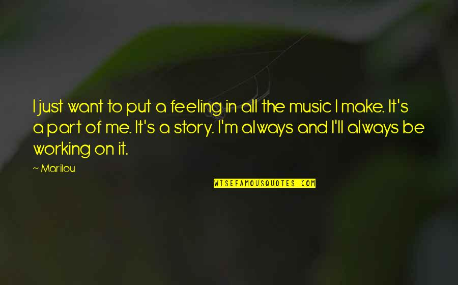The Feeling Of Music Quotes By Marilou: I just want to put a feeling in