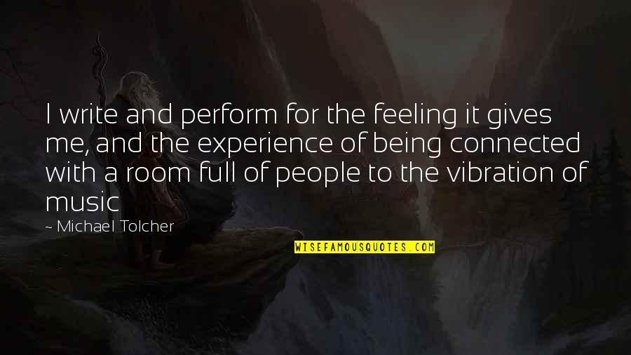 The Feeling Of Music Quotes By Michael Tolcher: I write and perform for the feeling it