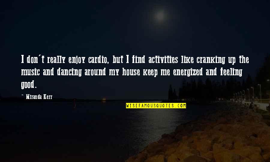 The Feeling Of Music Quotes By Miranda Kerr: I don't really enjoy cardio, but I find