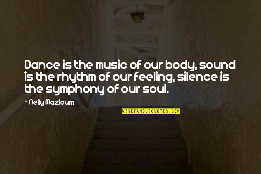 The Feeling Of Music Quotes By Nelly Mazloum: Dance is the music of our body, sound