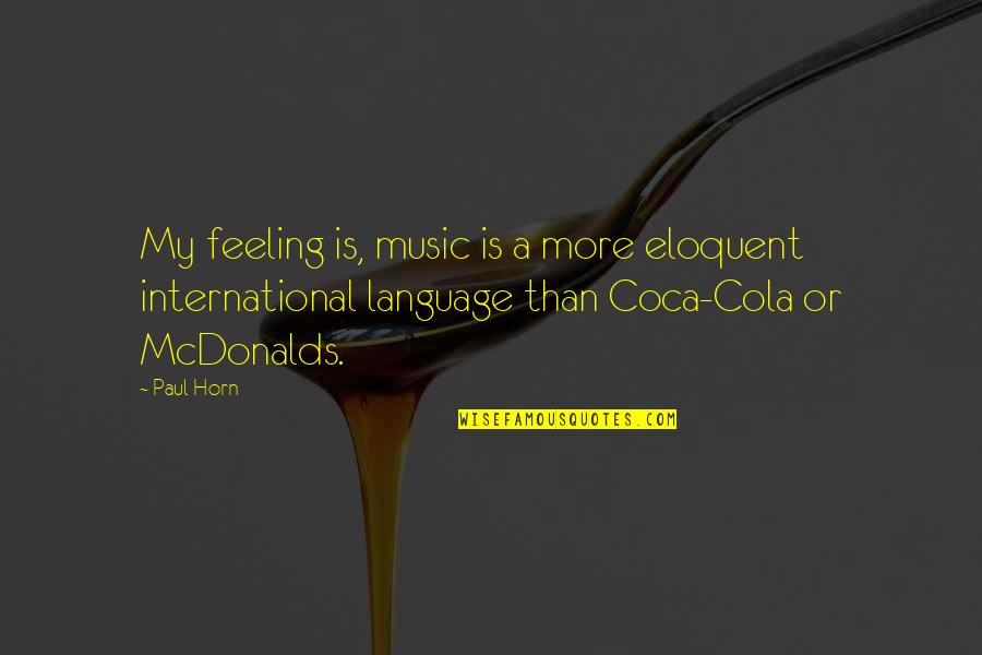 The Feeling Of Music Quotes By Paul Horn: My feeling is, music is a more eloquent