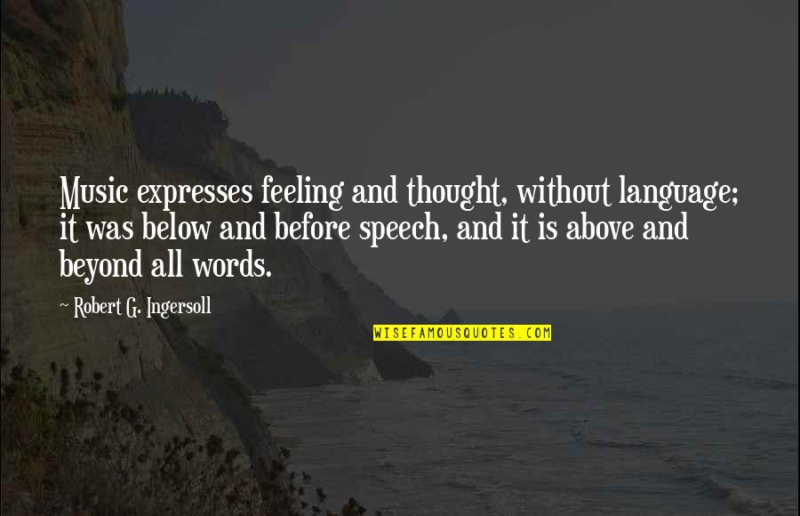The Feeling Of Music Quotes By Robert G. Ingersoll: Music expresses feeling and thought, without language; it