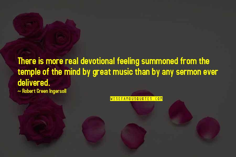 The Feeling Of Music Quotes By Robert Green Ingersoll: There is more real devotional feeling summoned from