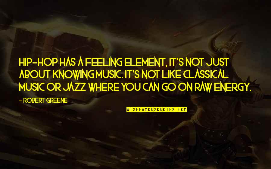 The Feeling Of Music Quotes By Robert Greene: Hip-hop has a feeling element, it's not just