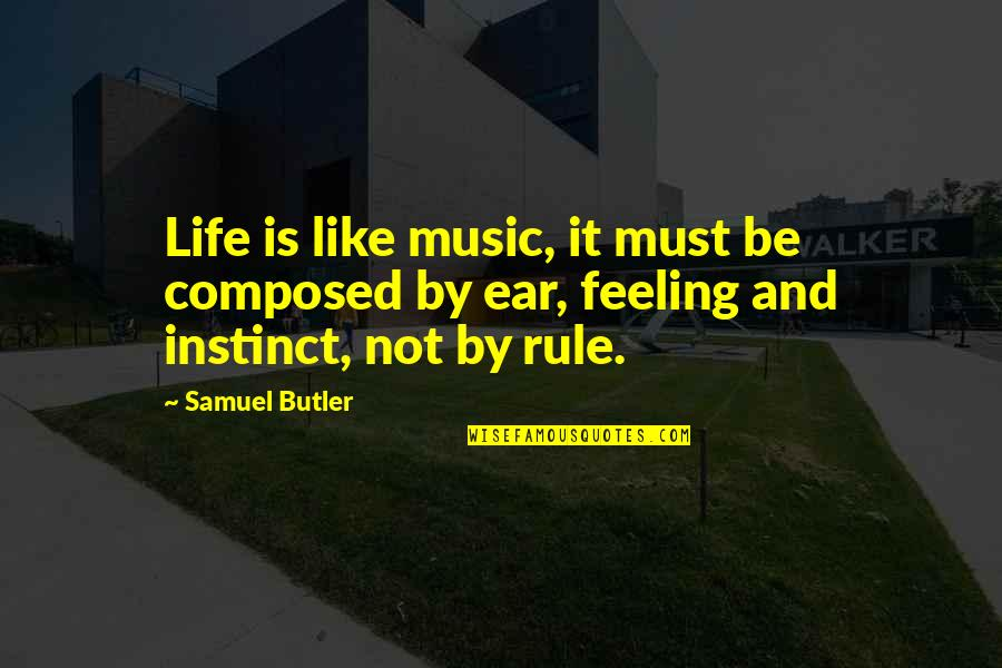 The Feeling Of Music Quotes By Samuel Butler: Life is like music, it must be composed