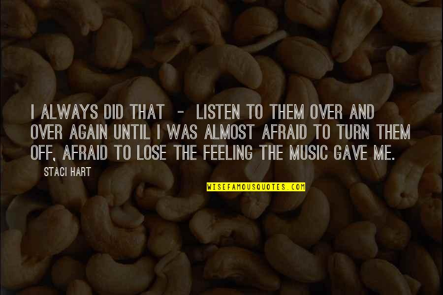 The Feeling Of Music Quotes By Staci Hart: I always did that - listen to them