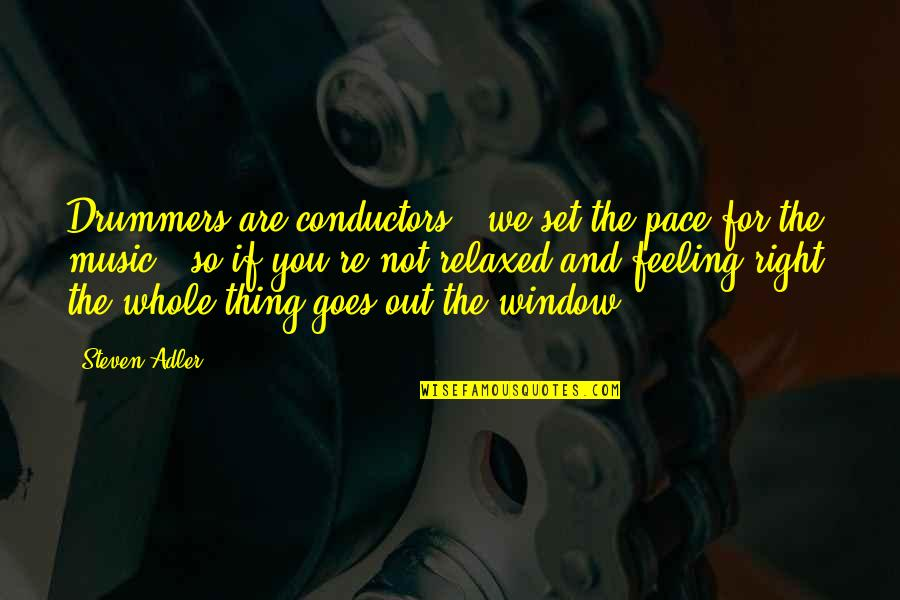 The Feeling Of Music Quotes By Steven Adler: Drummers are conductors - we set the pace