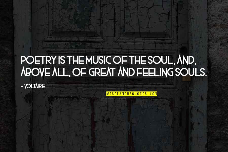 The Feeling Of Music Quotes By Voltaire: Poetry is the music of the soul, and,
