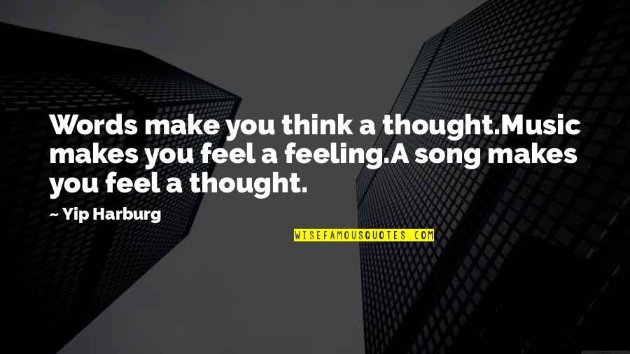 The Feeling Of Music Quotes By Yip Harburg: Words make you think a thought.Music makes you