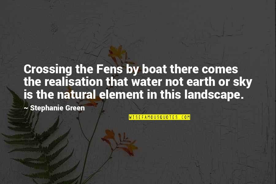 The Fens Quotes By Stephanie Green: Crossing the Fens by boat there comes the