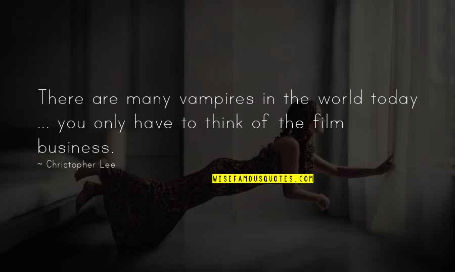 The Film Business Quotes By Christopher Lee: There are many vampires in the world today