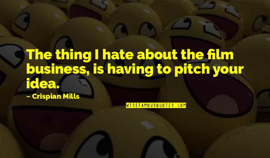 The Film Business Quotes By Crispian Mills: The thing I hate about the film business,