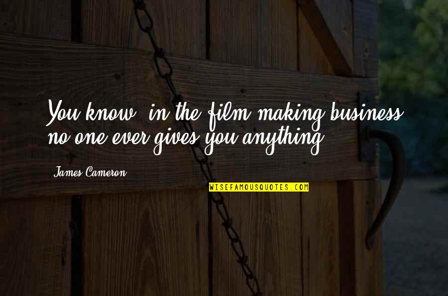 The Film Business Quotes By James Cameron: You know, in the film making business no
