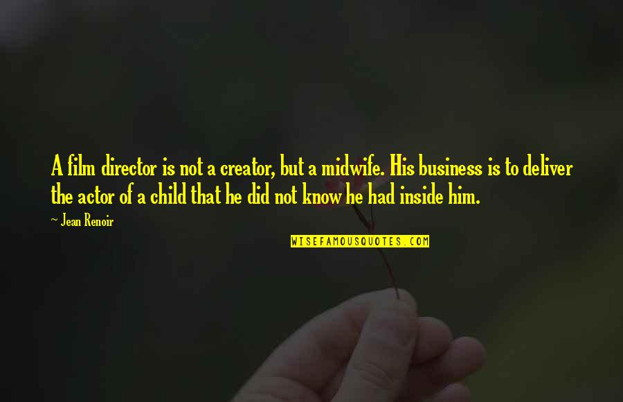 The Film Business Quotes By Jean Renoir: A film director is not a creator, but