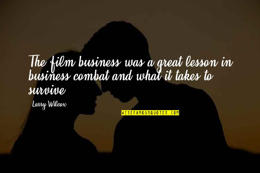 The Film Business Quotes By Larry Wilcox: The film business was a great lesson in