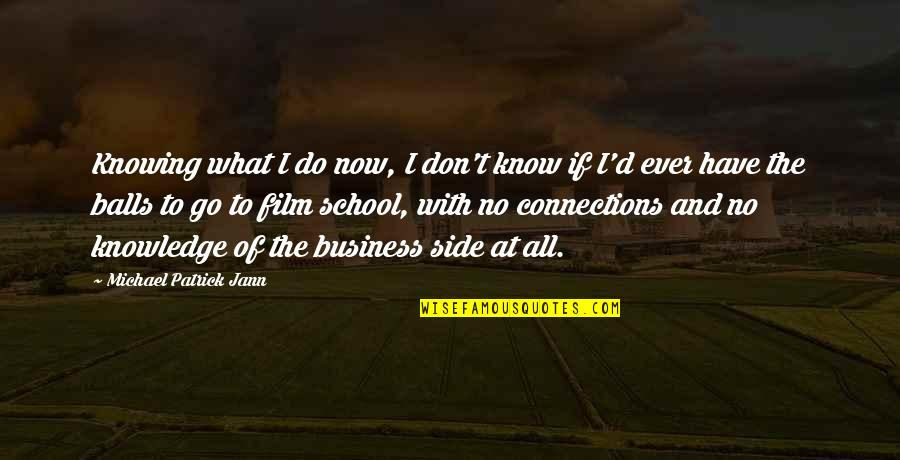 The Film Business Quotes By Michael Patrick Jann: Knowing what I do now, I don't know
