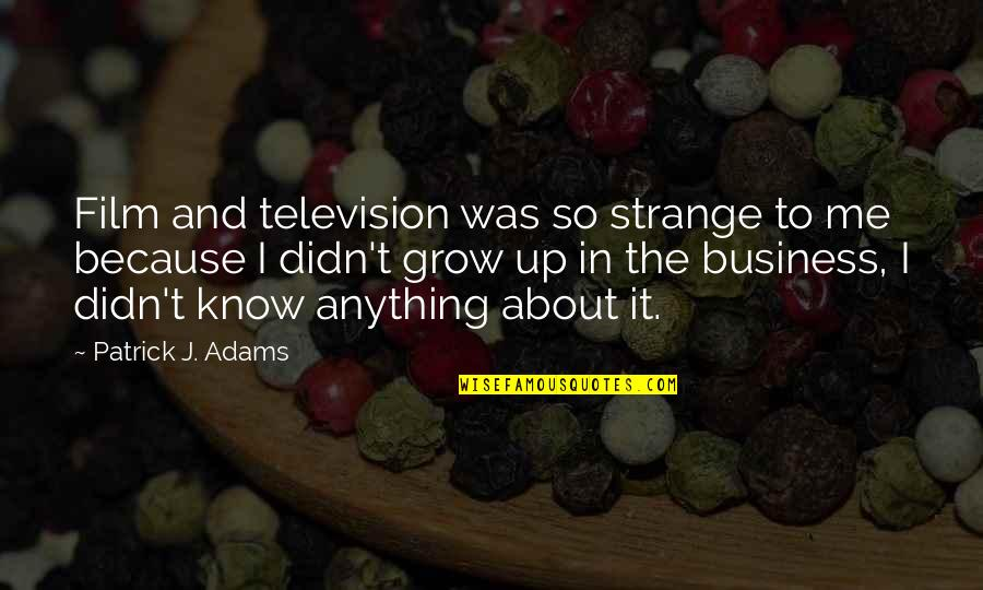 The Film Business Quotes By Patrick J. Adams: Film and television was so strange to me