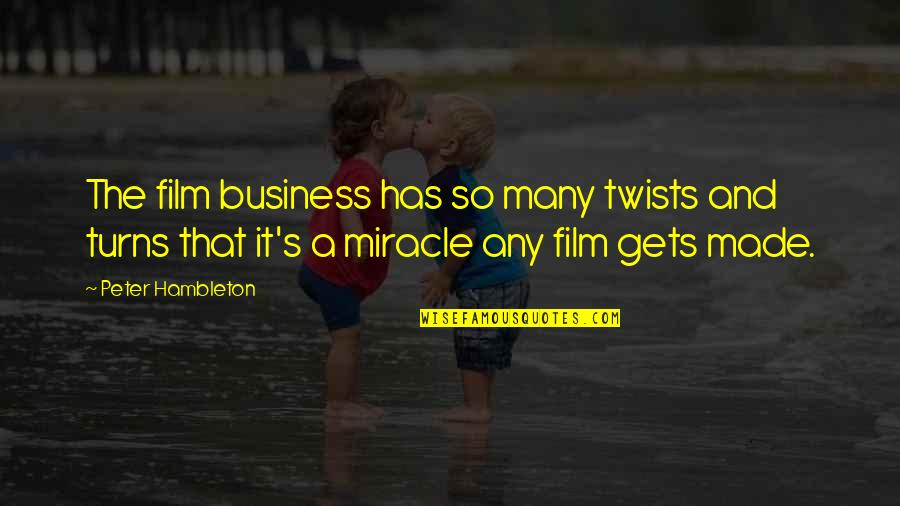 The Film Business Quotes By Peter Hambleton: The film business has so many twists and