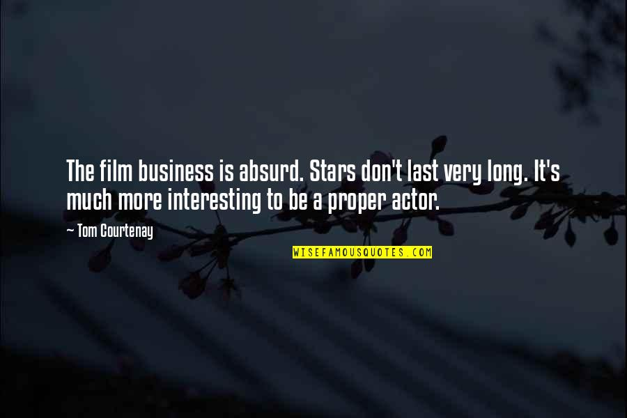 The Film Business Quotes By Tom Courtenay: The film business is absurd. Stars don't last