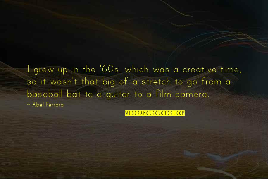 The Film Up Quotes By Abel Ferrara: I grew up in the '60s, which was