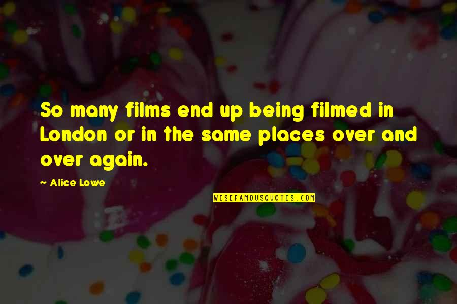 The Film Up Quotes By Alice Lowe: So many films end up being filmed in