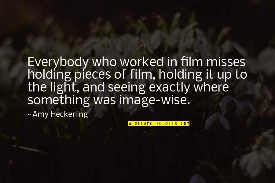 The Film Up Quotes By Amy Heckerling: Everybody who worked in film misses holding pieces