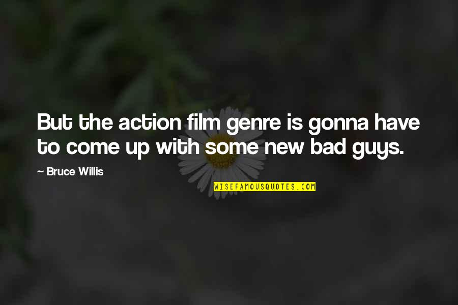 The Film Up Quotes By Bruce Willis: But the action film genre is gonna have