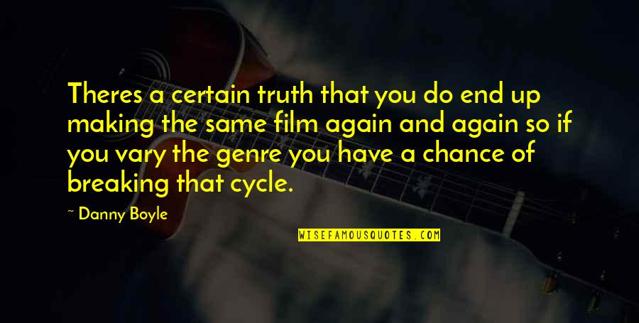 The Film Up Quotes By Danny Boyle: Theres a certain truth that you do end