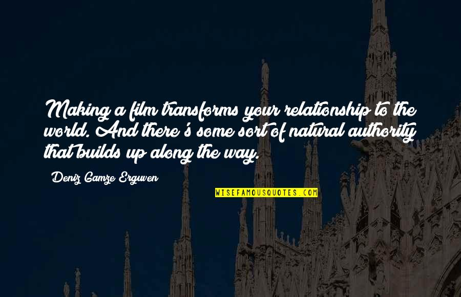 The Film Up Quotes By Deniz Gamze Erguven: Making a film transforms your relationship to the