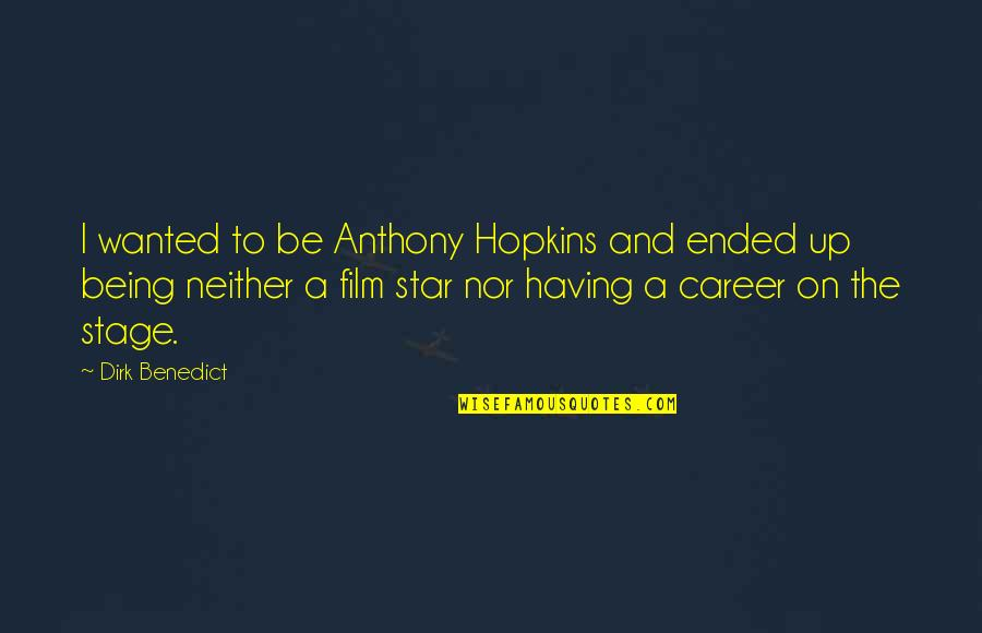The Film Up Quotes By Dirk Benedict: I wanted to be Anthony Hopkins and ended