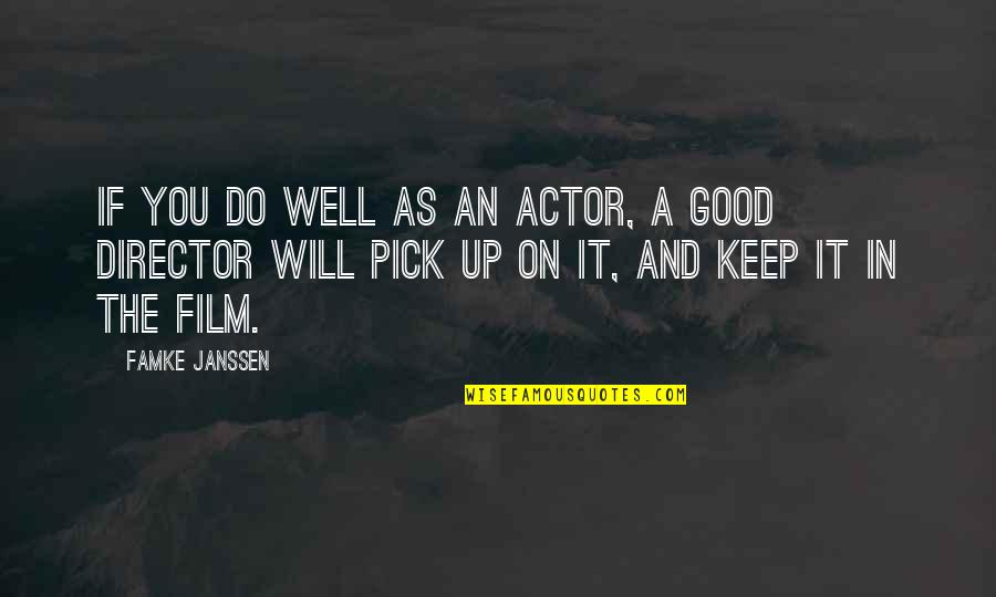 The Film Up Quotes By Famke Janssen: If you do well as an actor, a