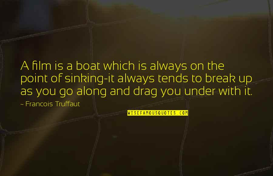 The Film Up Quotes By Francois Truffaut: A film is a boat which is always