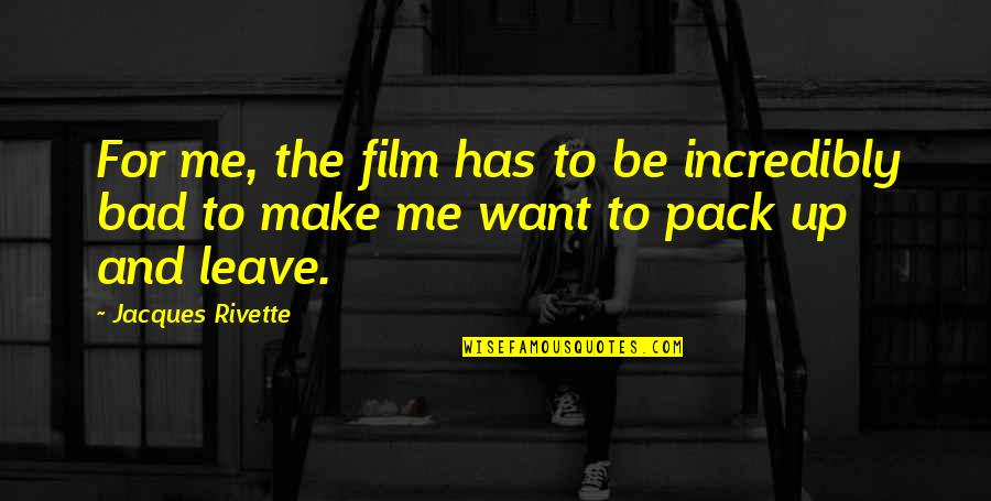 The Film Up Quotes By Jacques Rivette: For me, the film has to be incredibly