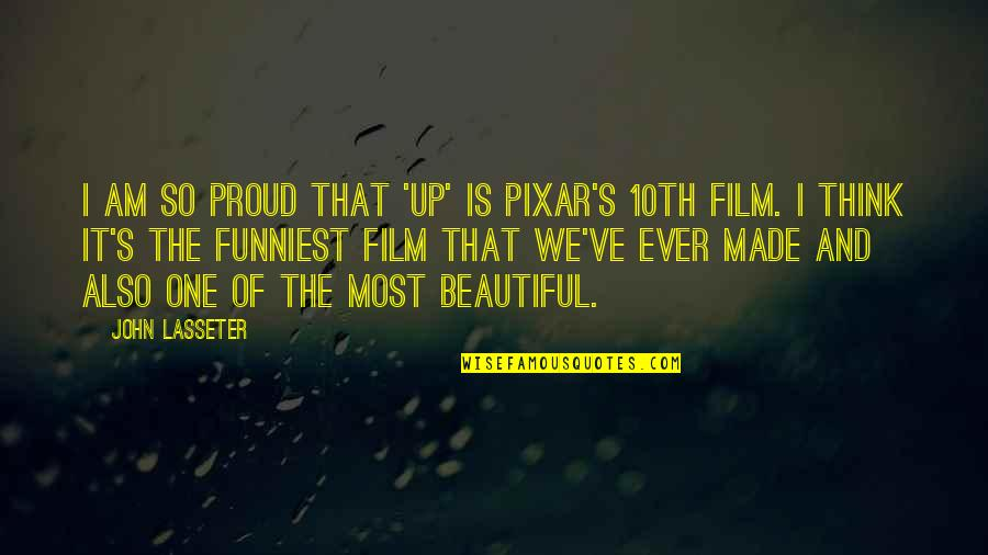 The Film Up Quotes By John Lasseter: I am so proud that 'Up' is Pixar's