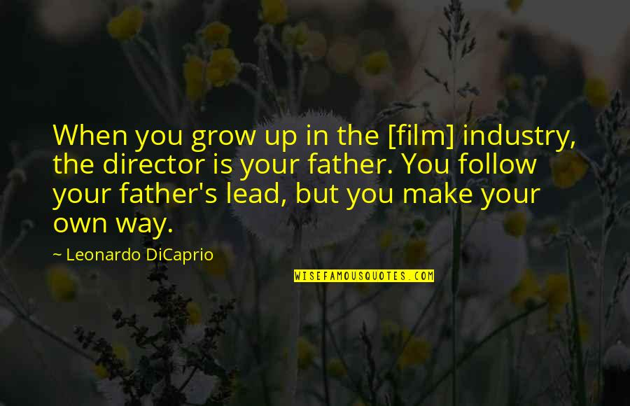The Film Up Quotes By Leonardo DiCaprio: When you grow up in the [film] industry,