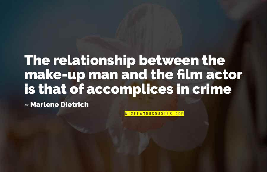 The Film Up Quotes By Marlene Dietrich: The relationship between the make-up man and the