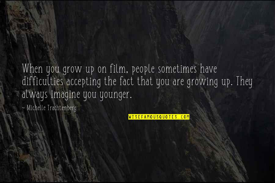 The Film Up Quotes By Michelle Trachtenberg: When you grow up on film, people sometimes