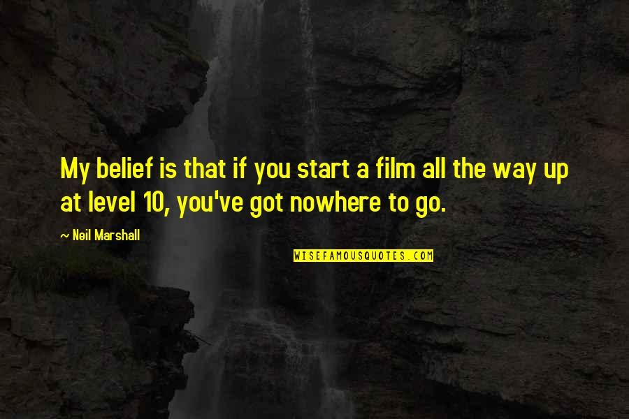 The Film Up Quotes By Neil Marshall: My belief is that if you start a