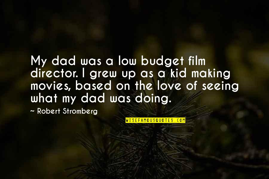 The Film Up Quotes By Robert Stromberg: My dad was a low budget film director.