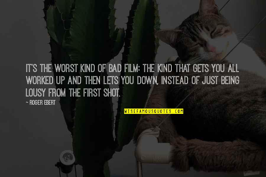 The Film Up Quotes By Roger Ebert: It's the worst kind of bad film: the