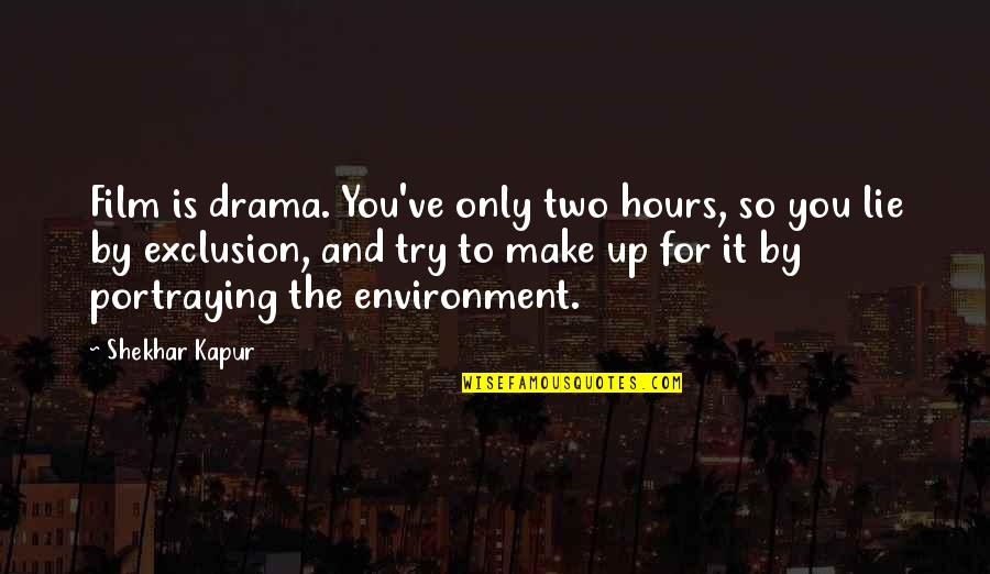 The Film Up Quotes By Shekhar Kapur: Film is drama. You've only two hours, so