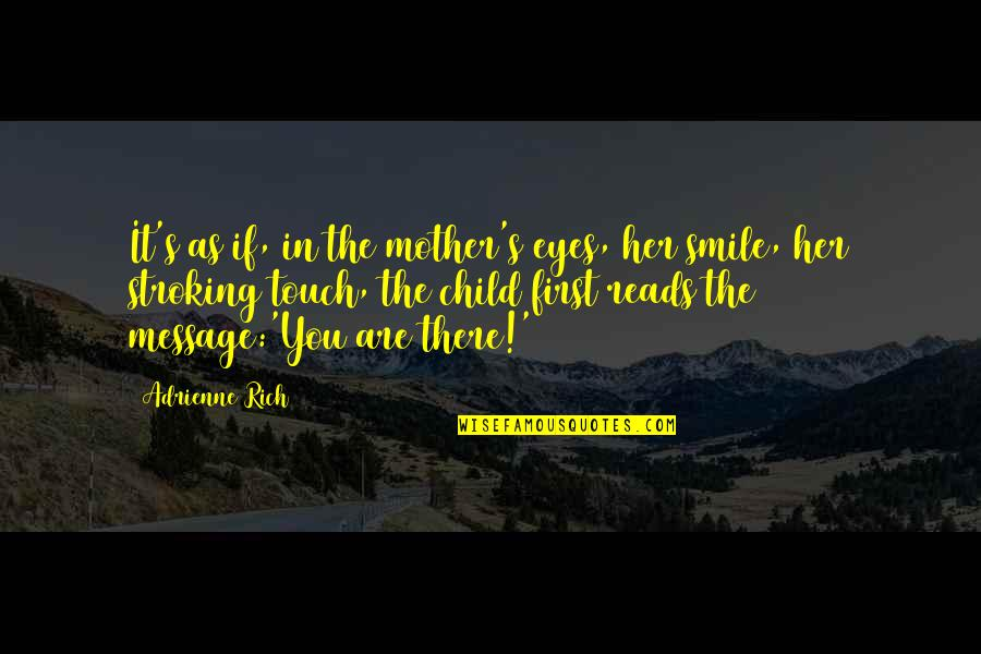 The First Day Quotes By Adrienne Rich: It's as if, in the mother's eyes, her
